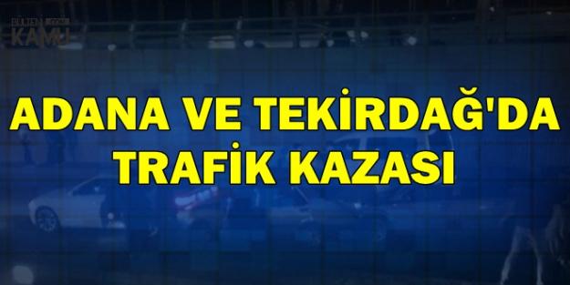 Adana ve Tekirdağ'da Feci Kazalar