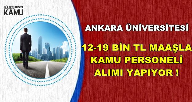 Ankara Üniversitesi 12-19 Bin TL Maaşla Kamu Personeli Alımı Yapıyor