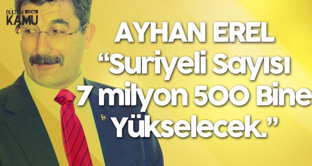 Ayhan Erel: Suriyeli Sayısı 7 Milyon 500 Bin Olacak