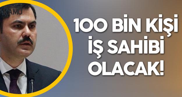 Bakan Kurum: 100 Bin Kişi İş Sahibi Olacak