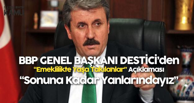 BBP Lideri Mustafa Destici'den Emeklilikte Yaşa Takılanlar Açıklaması: Bu Kardeşlerimizin Sonuna Kadar Yanlarındayız