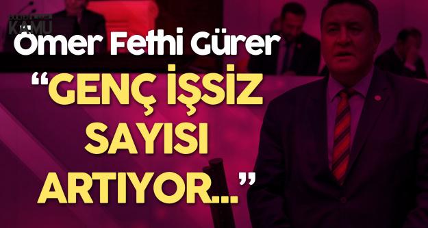 CHP'li Ömer Fethi Gürer : Genç İşsizlik Artıyor