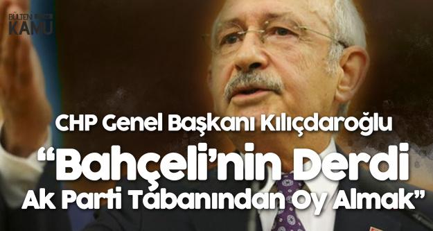 CHP Lideri: Bahçeli'nin Tüm Derdi AK Parti Tabanından Oy Almak
