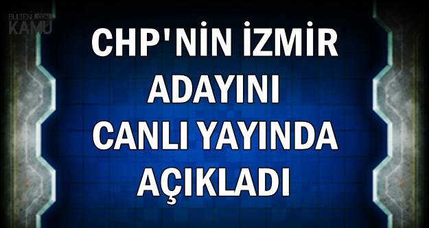 CHP'nin İzmir Adayını Canlı Yayında Açıkladı (Tunç Soyer Kimdir , Nerelidir?)