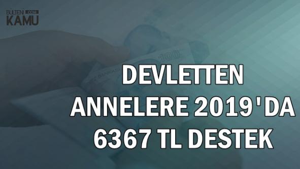Devletten 2019'da Annelere 6367 TL Destek