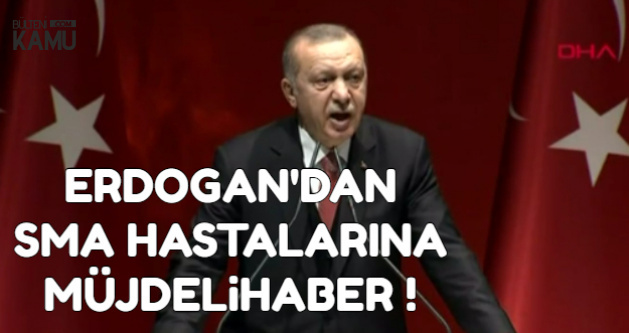 Erdoğan'dan SMA Hastalarını Sevindiren Açıklama
