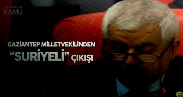 Gaziantep Milletvekili'nden Suriyeli Açıklaması: Eğer Önlem Alınmazsa...