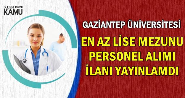 Gaziantep Üniversitesi En Az Lise Mezunu Personel Alımı Yapacak