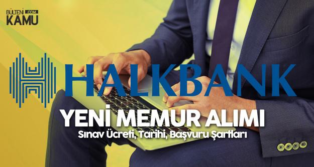 Halkbank Memur Alımı Başvuru Şartları, Tarihleri ve Sınav Ücreti