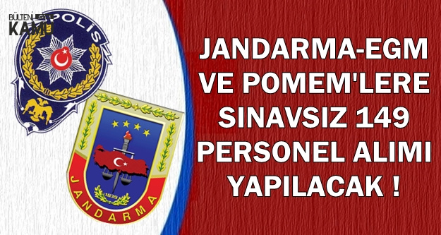 İlanlar Bugün Geldi: Jandarma-EGM ve POMEM'lere KPSS'siz Kamu Personel Alımı