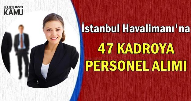 İstanbul Havalimanı'na 47 Kadroya Personel Alınıyor-En Az İlkokul Mezunu