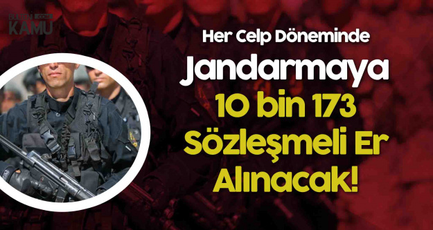 Jandarma Sözleşmeli Er Alımı Kadro Dağılımı Netleşiyor (10 Bin 173 Sözleşmeli Jandarma Er Alınacak)