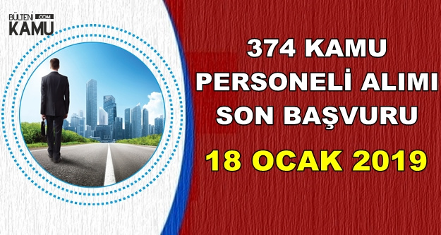 KPSS'li KPSS'siz 374 Kamu Personeli Alımı Son Başvurusu: 18 Ocak 2019