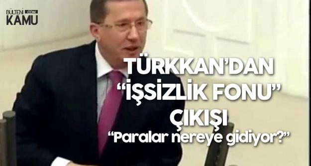 Lütfü Türkkan: İşsizlik Fonundaki Paraları İşsiz Vatandaşlara Maaş Vermek Yerine...