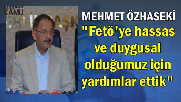 Mehmet Özhaseki: Fetö'ye hassas ve duygusal olduğumuz için Yardımlar Ettik