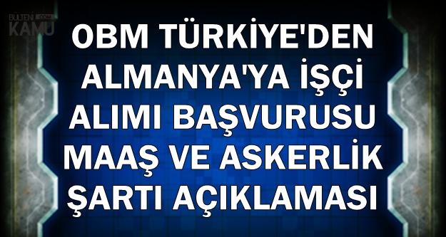 OBM Türkiye'den Almanya'ya İşçi Alımı Başvurusu-Maaşı ve Başvuru Şartları Açıklaması