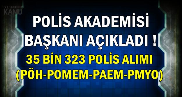 Polis Akademisi Başkanı: 35 Bin 323 PÖH-POMEM -PAEM-PMYO Polis Alımı Yapılacak