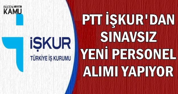 PTT İŞKUR'dan Sınavsız Personel Alımı Son Başvuru: 19 Ocak 2019