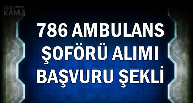 Sağlık Bakanlığı Türkiye Geneli 786 Ambulans Şoförü Alımı Başvurusu (Sonuçlar Ne Zaman?)