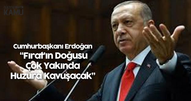 Son Dakika: Cumhurbaşkanı Erdoğan'dan Fırat'ın Doğusuna Operasyon Mesajı