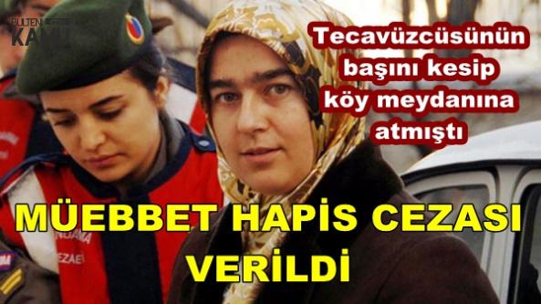Tecavüzcüsünün Başını Kesip Köy Meydanına Atmıştı: Müebbet Verildi