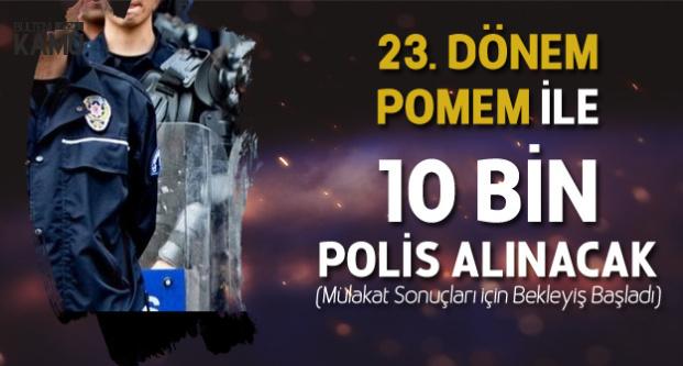 23. Dönem POMEM ile Kadın-Erkek 10 Bin Polis Alımı Yapılacak ( Mülakat Sonuçları Bekleniyor)