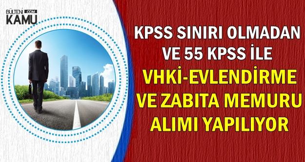 55 KPSS ile ve KPSS Puan Sınırı Olmadan VHKİ-Evlendirme-Zabıta Memuru Alımı