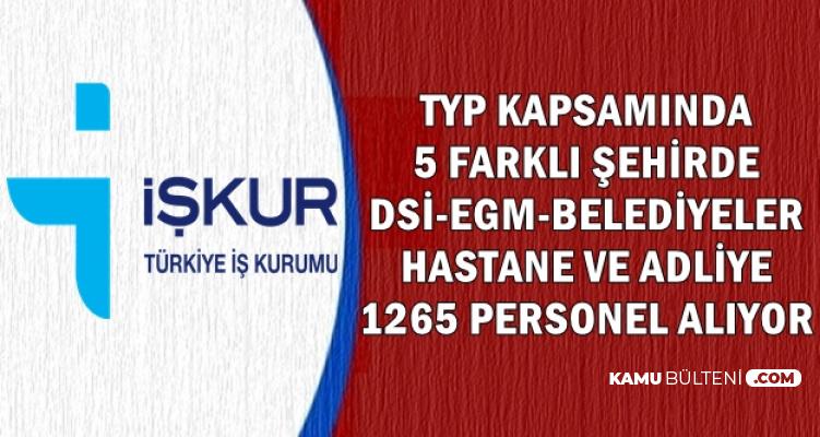 5 Farklı Şehirde DSİ-EGM-Hastane-Adliye ve Belediyeler 1265 Personel Alıyor-İŞKUR TYP