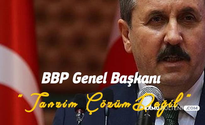 BBP Genel Başkanı Destici: Tanzim Satış Kalıcı Çözüm Değil