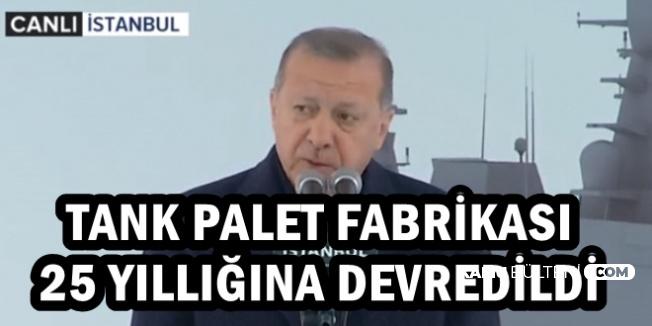 Erdoğan: Tank Palet Fabrikası 25 Yıllığına Devredildi