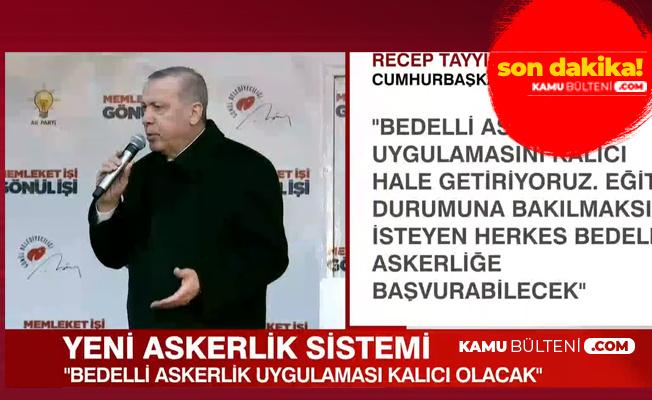 Erdoğan Tek Tek Açıkladı: Bedelli Askerlik, Askerlik Süresi , Yedek Astsubaylık, Sözleşmeli Er ve Erbaş Olarak Maaşlı Sistem