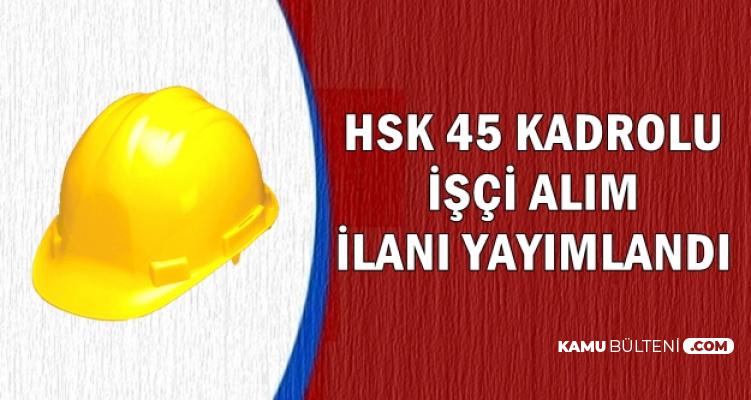 HSK Kadrolu 45 Kamu İşçisi Alımı İlanı Yayımladı