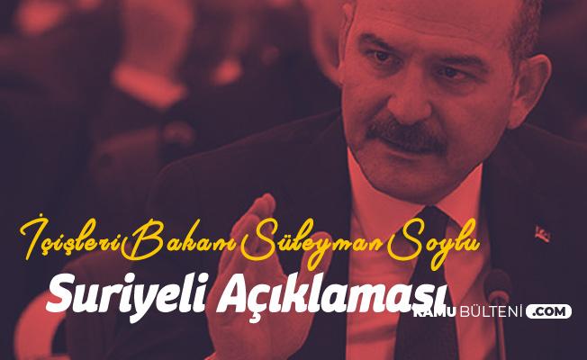 İçişleri Bakanı Süleyman Soylu'dan Türkiye'deki ve Ülkesine Dönen Suriyeliler Açıklaması