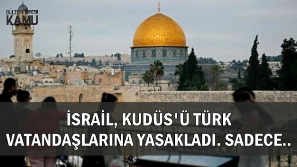 İsrail, Türklerin Kudüs'e Girmesine Sınırlama Getirdi: Sadece..