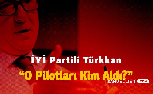 İYİ Partili Türkkan : Jandarma Genel Komutanlığı'nın Pilot İhtiyacı Var