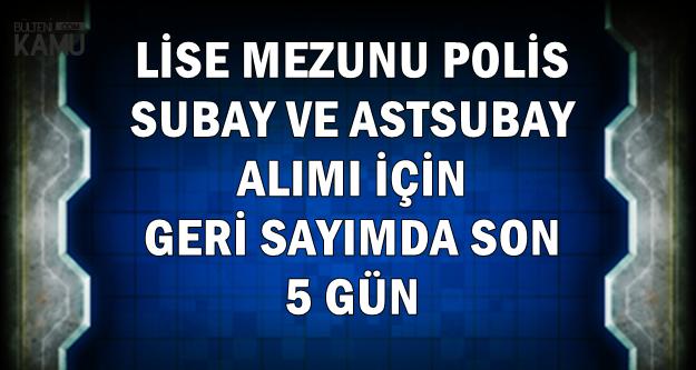 Lise Mezunu Polis-Subay-Astsubay Alımında Geri Sayım Bitiyor