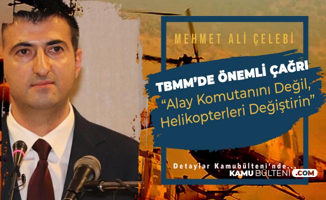 Mehmet Ali Çelebi : Alay Komutanını Değil, Helikopterleri Değiştirin