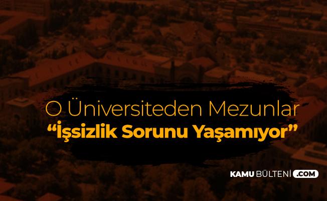 'O Üniversiteden Mezunlar İşsiz Kalmıyor!'