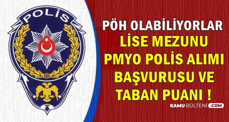PÖH Olma Şansı: İşte PMYO Lise Mezunu Polis Alımı Taban Puanı ve Başvurusu