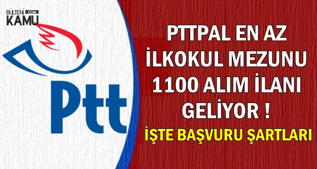 PTT Kadın-Erkek KPSS'siz 1100 Kişilik Alım İlanı Geliyor-İşte Şartlar 2019
