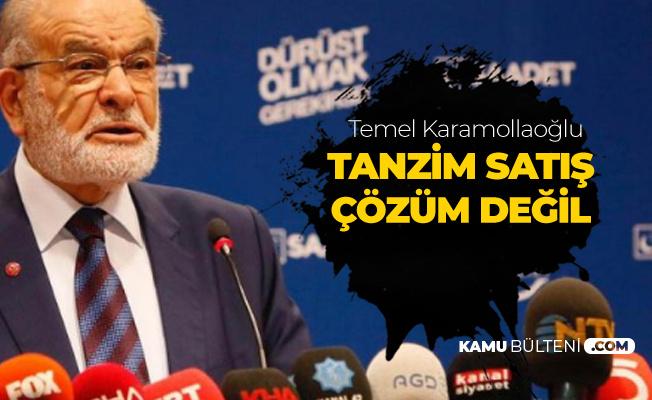 Saadet Partisi Genel Başkanı Temel Karamollaoğlu: Tanzim Satış Ekonomiyi Toparlamaz