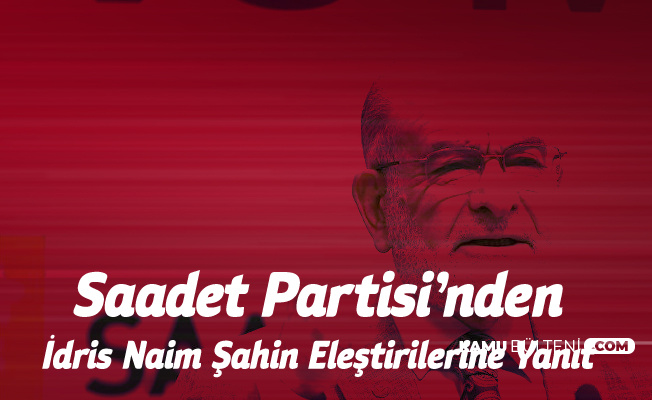 Saadet Partisi Liderinden 'İdris Naim Şahin' Çıkışı