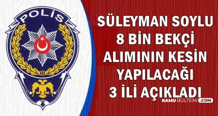 Süleyman Soylu Bekçilikte Alımın Kesin Yapılacağı 3 Şehri Açıkladı