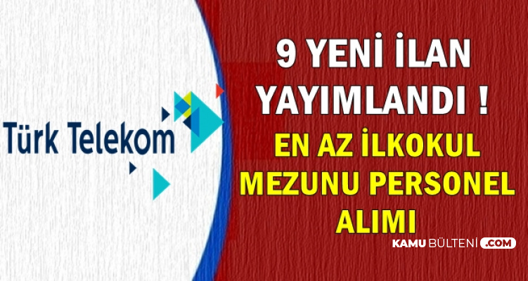 Türk Telekom 9 Kadroya Yeni Personel Alıyor (İŞKUR ve Kariyer İş İlanları)