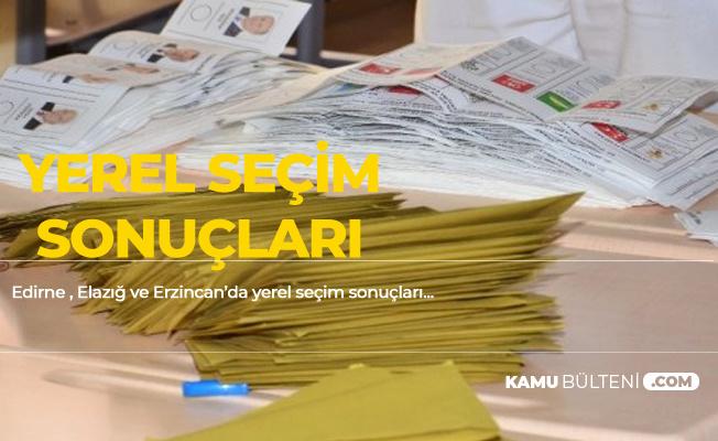 31 Mart Edirne , Elazığ, Erzincan Yerel Seçim Sonuçları Bu Sayfada Olacak