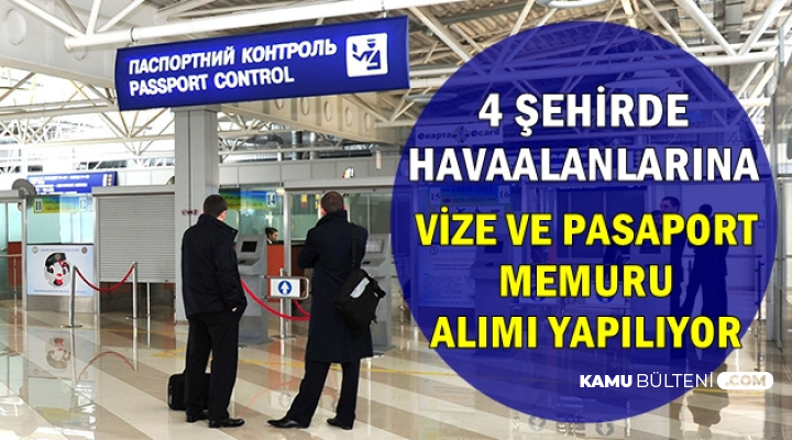 4 Havaalanına En Az Lise Mezunu Vize ve Pasaport Memuru Alımı Yapılıyor
