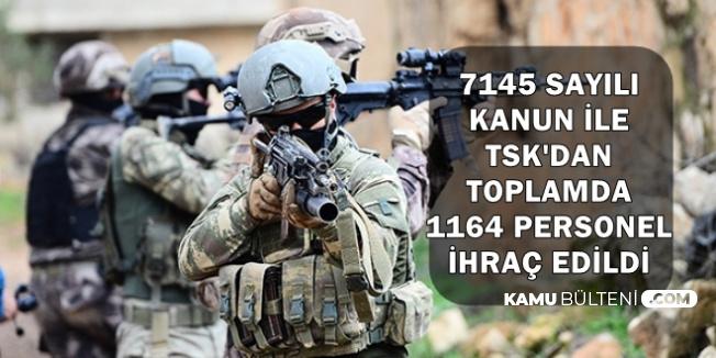 7145 Sayılı Kanun ile TSK'dan 1164 Personel İhraç Edildi
