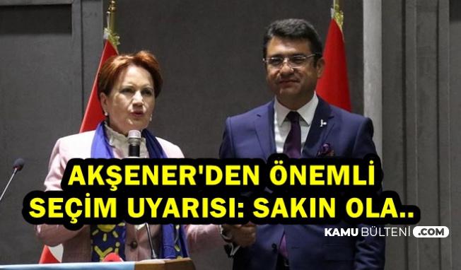 Akşener'den Seçim Uyarısı: Sakın Ola..