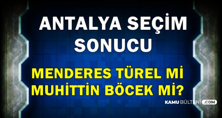 Antalya 31 Mart 2019 Yerel Seçim Sonucu Açıklandı-Menderes Türel mi Muhittin Böcek mi?