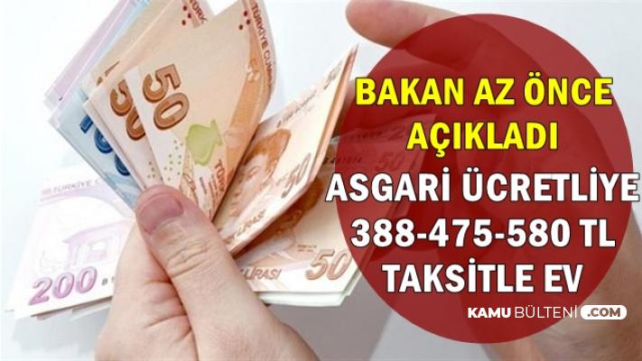 Bakan Açıkladı: Asgari Ücretli 388-475-580 TL Taksitle Ev Sahibi Olacak